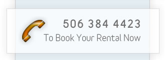 To Book Your Rental Call : 506 384 4423